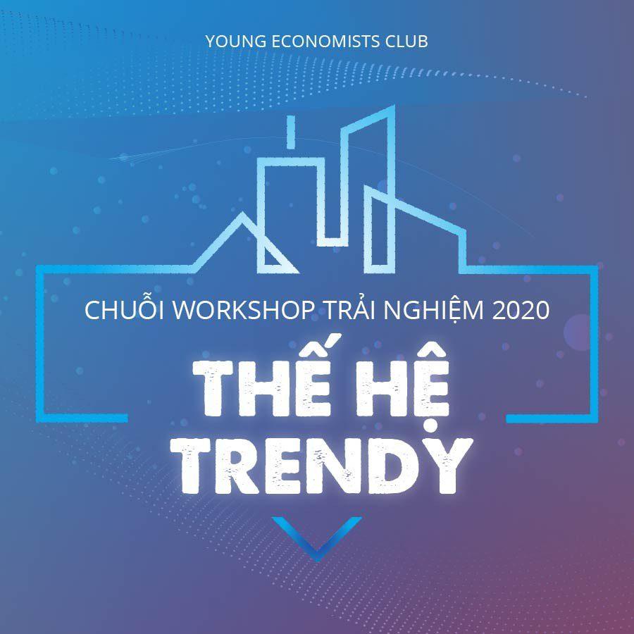 TỔNG QUAN CHUỖI WORKSHOP TRẢI NGHIỆM 2020: THẾ HỆ TRENDY
