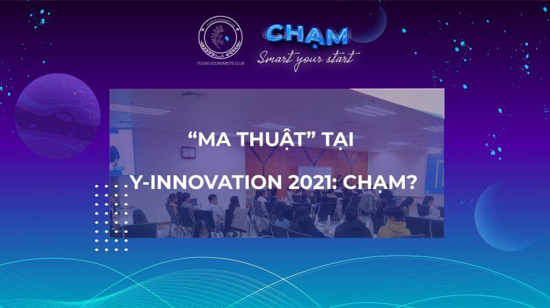 """NHỮNG SỰ THẬT VỀ CÁC """"MA THUẬT"""" THÚ VỊ TẠI Y-INNOVATION 2021: CHẠM"""